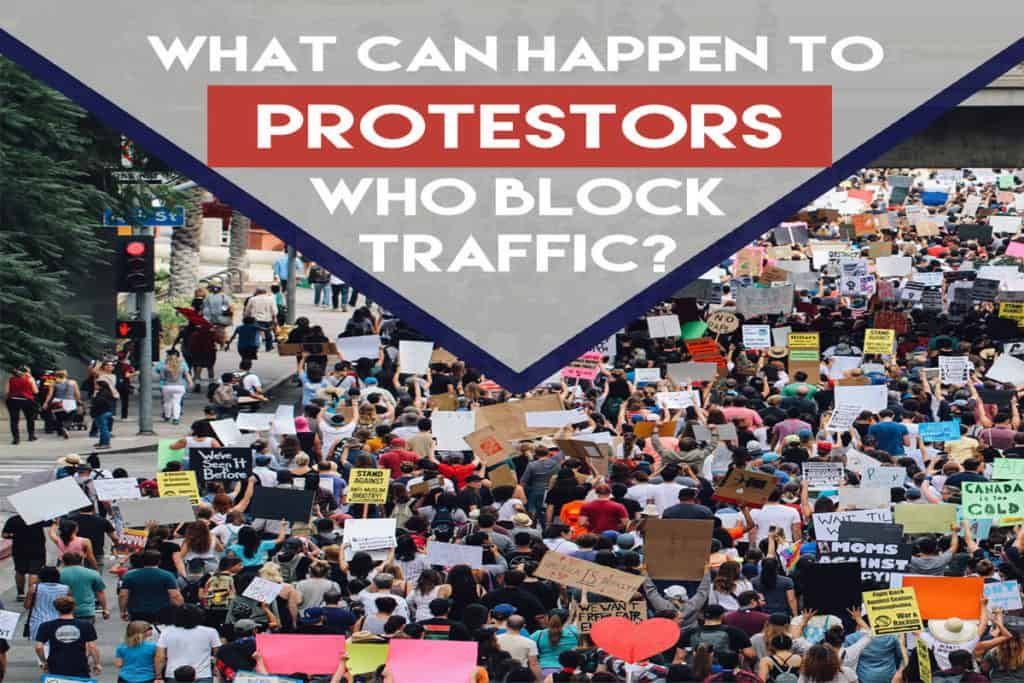 """Protestors in the street with graphic text overlay that says, """"What can happen to protestors who block traffic?"""""""