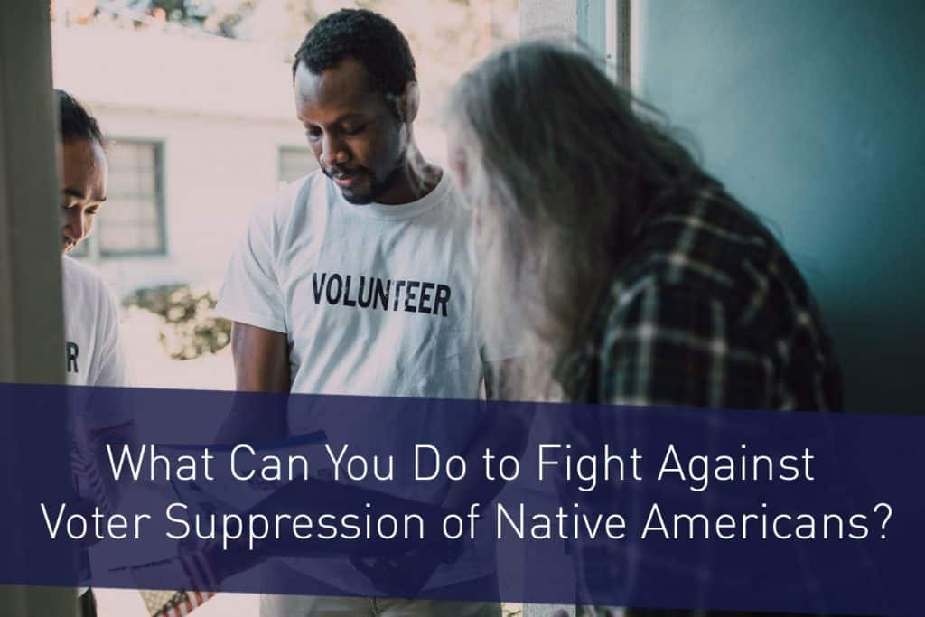"""Male volunteer standing with voter in a doorway with text that says, """"What can you do to fight against voter suppression of Native Americans?"""""""